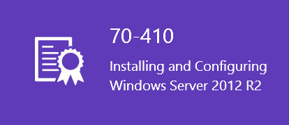 Microsoft Windows Server 2012 R2 70-410 Exam- Installing and Configuring