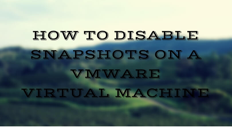 How to disable snapshots on a VMware Virtual Machine