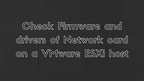 Check Firmware and drivers of Network card on a VMware ESXi