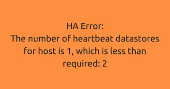 HA Error- The number of heartbeat datastores for host is 1, which is less than required- 2