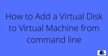 How to Add a Virtual Disk to Virtual Machine from command line