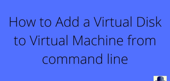 Add a Virtual Disk to Virtual Machine from command line