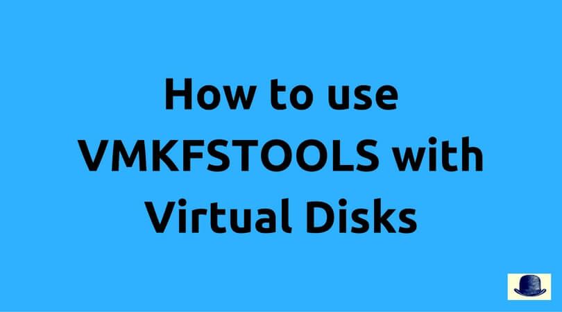 How to use VMKFSTOOLS with Virtual Disks - Enterprise Daddy