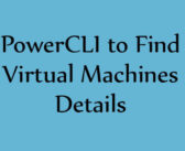 PowerCLI- Find Virtual Machines Details