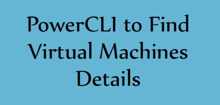 PowerCLI- Find Virtual Machines Details - Enterprise Daddy