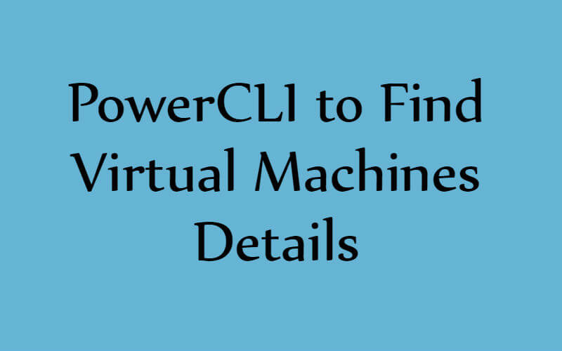 PowerCLI- Find Virtual Machines Details - Enterprise Daddy