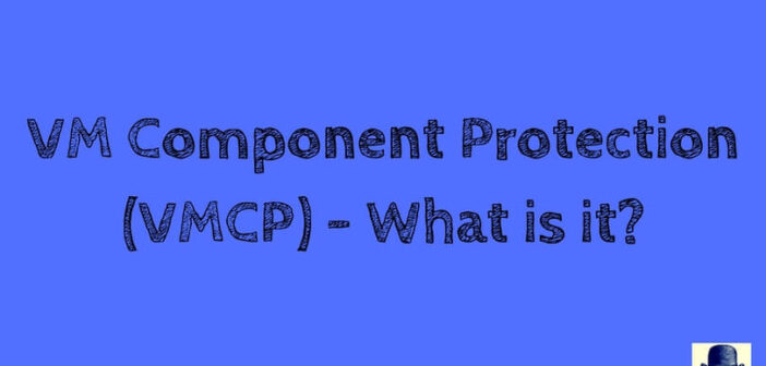 VM Component Protection (VMCP) – What is it?