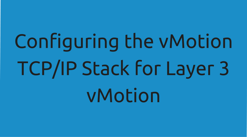 Configuring the vMotion TCP/IP Stack for Layer 3 vMotion
