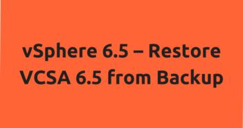 vSphere 6.5 – Restore VCSA 6.5 from Backup