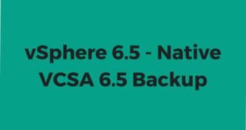 vSphere 6.5 - Native VCSA 6.5 Backup