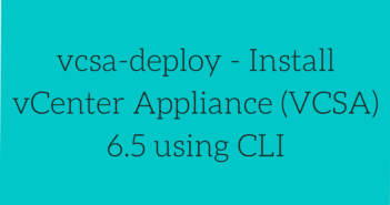 vcsa-deploy - Install vCenter Appliance (VCSA) 6.5 using CLI