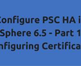 Configure PSC HA in vSphere 6.5 – Part 1 – Configuring Certificates