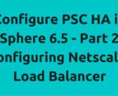 Configure PSC HA in vSphere 6.5 – Part 2 – Configuring Netscaler Load Balancer