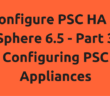 Configure PSC HA in vSphere 6.5 - Part 3 - Configuring PSC Appliances