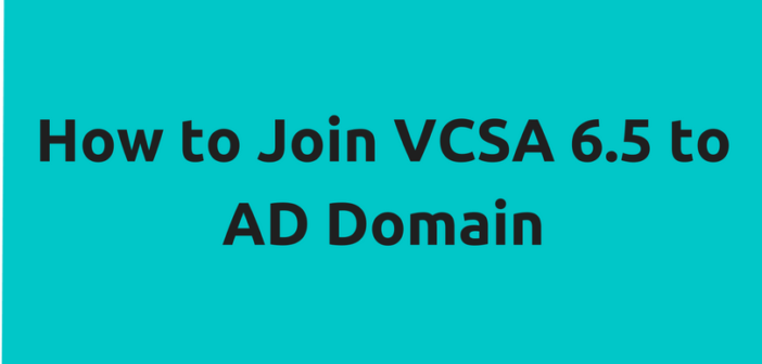 Join VCSA 6.5 to AD Domain