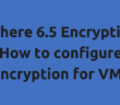 vSphere 6.5 Encryption - How to configure encryption for VMs