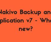 Nakivo Backup and Replication v7 – What's new?