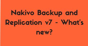 Nakivo Backup and Replication v7 - What's new?