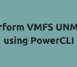 Perform VMFS UNMAP using PowerCLI