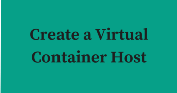 VMware vSphere Integrated Containers - Part 4 - Create a Virtual Container Host