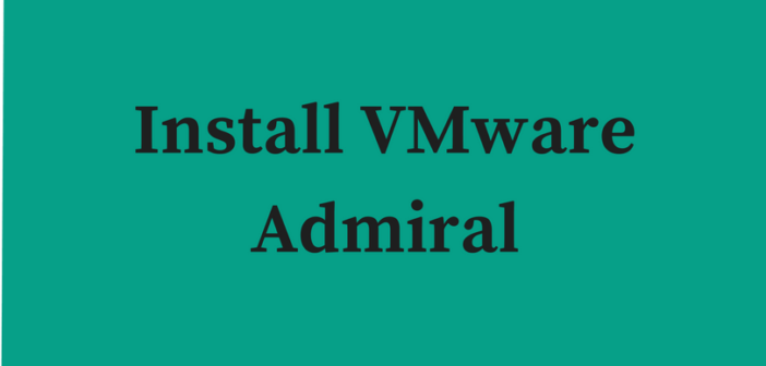 VMware vSphere Integrated Containers – Part 5 – Install Admiral