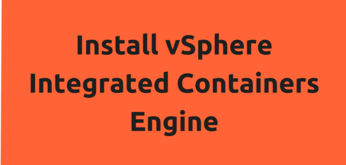 VMware vSphere Integrated Containers – Part 2 – Install VIC Engine