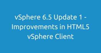 vSphere 6.5 Update 1 - Improvements in HTML5 vSphere Client