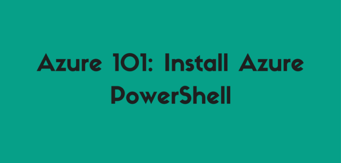Azure 101: Install Azure PowerShell