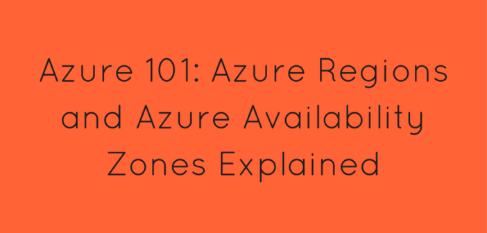 Azure 101: Azure Regions and Azure Availability Zones Explained
