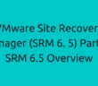 VMware Site Recovery Manager (SRM 6. 5) Part 1 - SRM 6.5 Overview