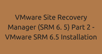 VMware Site Recovery Manager (SRM 6. 5) Part 2 - VMware SRM 6.5 Installation