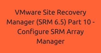 VMware Site Recovery Manager (SRM 6.5) Part 10 - Configure SRM Array Manager
