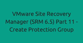 VMware Site Recovery Manager (SRM 6.5) Part 11 - Create Protection Group