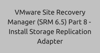 VMware Site Recovery Manager (SRM 6.5) Part 8 - Install Storage Replication Adapter