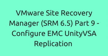 VMware Site Recovery Manager (SRM 6.5) Part 9 - Configure EMC UnityVSA Replication