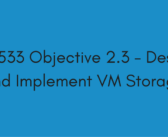 Objective 2.3 – Design and Implement VM Storage