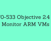 Objective 2.4 – Monitor ARM VMs