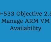 Objective 2.5 – Manage ARM VM Availability