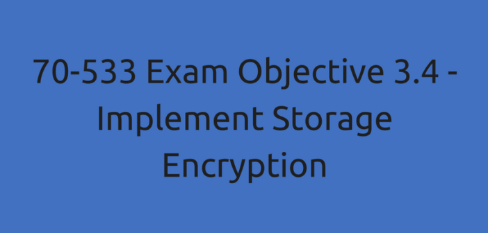 Objective 3.4 – Implement Storage Encryption