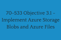 70-533 Objective 3.1 - Implement Azure Storage Blobs and Azure Files