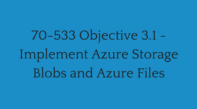 Objective 3 1 - Implement Azure Storage Blobs and Azure Files