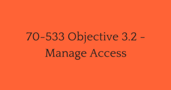 70-533 Objective 3.2 - Manage Access