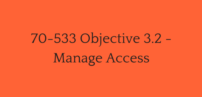 Objective 3.2 – Manage Access