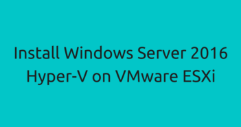 Install Windows Server 2016 Hyper-V on VMware ESXi