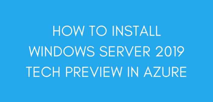 How to Install Windows Server 2019 Tech Preview in Azure