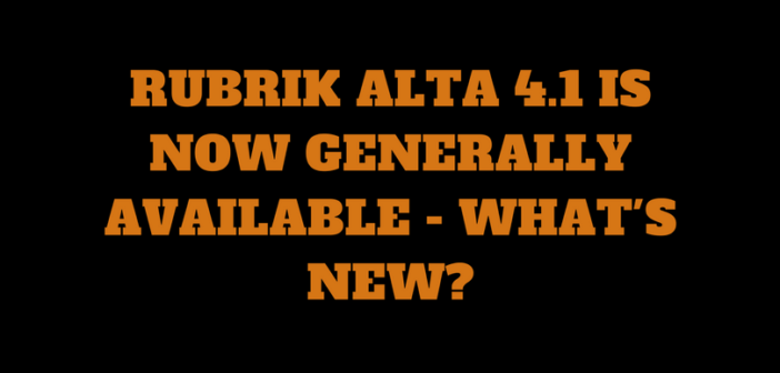 Rubrik Alta 4.1 is now announced – What's new?
