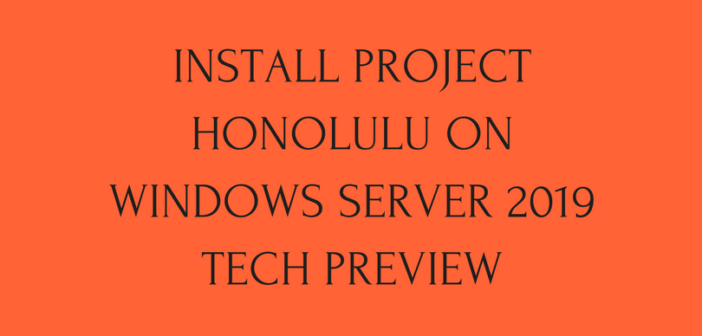 How to Install Project Honolulu on Windows Server 2019 Tech Preview