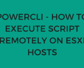 PowerCLI – How to execute script remotely on ESXi hosts