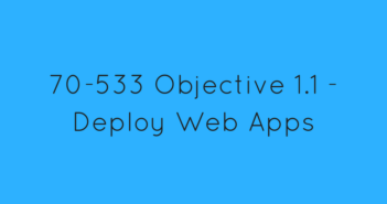 Objective 1.1 - Deploy Web Apps