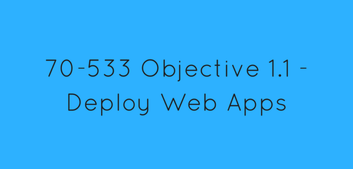 Objective 1.1 – Deploy Web Apps